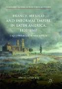 Cover-Bild zu France, Mexico and Informal Empire in Latin America, 1820-1867 von Shawcross, Edward