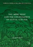 Cover-Bild zu The 'Mere Irish' and the Colonisation of Ulster, 1570-1641 von Farrell, Gerard