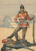 Cover-Bild zu Violence, Colonialism and Empire in the Modern World von Dwyer, Philip (Hrsg.)