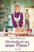 Cover-Bild zu Wie backe ich mir einen Mann? (eBook) von Witemeyer, Karen