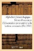 Cover-Bild zu Alphabet Phraséologique Séries d'Exercices Élémentaires Pour Arriver a la Lecture Courante