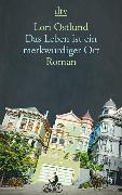 Cover-Bild zu Ostlund, Lori: Das Leben ist ein merkwürdiger Ort