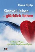 Cover-Bild zu Sinnvoll leben - glücklich lieben von Stolp, Hans