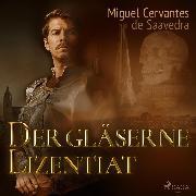 Cover-Bild zu Der gläserne Lizentiat (Ungekürzt) (Audio Download) von Saavedra, Miguel Cervantes De