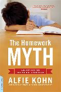 Cover-Bild zu Kohn, Alfie: The Homework Myth: Why Our Kids Get Too Much of a Bad Thing