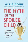 Cover-Bild zu Kohn, Alfie: The Myth of the Spoiled Child: Challenging the Conventional Wisdom about Children and Parenting