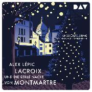 Cover-Bild zu Lacroix und die stille Nacht von Montmartre (Audio Download) von Lépic, Alex