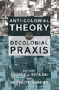 Cover-Bild zu Anti-Colonial Theory and Decolonial Praxis (eBook) von Dei, George J. Sefa (Hrsg.)