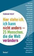 Cover-Bild zu Hier stehe ich, ich kann nicht anders - 25 Menschen, die die Welt verändern von Vogt, Fabian
