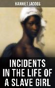 Cover-Bild zu Incidents In The Life Of A Slave Girl (eBook) von Jacobs, Harriet
