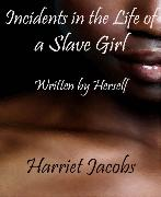 Cover-Bild zu Incidents in the Life of a Slave Girl Written by Herself (eBook) von Jacobs, Harriet