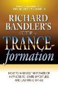 Cover-Bild zu Richard Bandler's Guide to Trance-Formation: How to Harness the Power of Hypnosis to Ignite Effortless and Lasting Change von Bandler, Richard