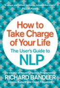 Cover-Bild zu How to Take Charge of Your Life: The User's Guide to NLP (eBook) von Bandler, Richard