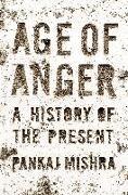 Cover-Bild zu Age of Anger: A History of the Present von Mishra, Pankaj