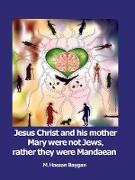Cover-Bild zu Jesus Christ and his mother Mary were not Jews, rather they were Mandaean (eBook) von Baygan, M. Hassan