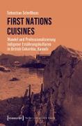 Cover-Bild zu First Nations Cuisines - Wandel und Professionalisierung indigener Ernährungskulturen in British Columbia, Kanada (eBook) von Schellhaas, Sebastian