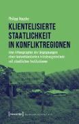 Cover-Bild zu Klientelisierte Staatlichkeit in Konfliktregionen (eBook) von Naucke, Philipp