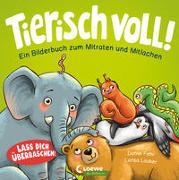 Cover-Bild zu Tierisch voll! - Ein Bilderbuch zum Mitraten und Mitlachen von Fehr, Daniel