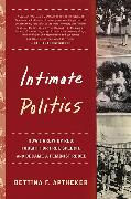 Cover-Bild zu Intimate Politics: How I Grew Up Red, Fought for Free Speech, and Became a Feminist Rebel von Aptheker, Bettina