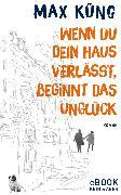 Cover-Bild zu Wenn du dein Haus verlässt, beginnt das Unglück (eBook) von Küng, Max