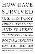 Cover-Bild zu How Race Survived US History (eBook) von Roediger, David R.