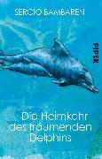 Cover-Bild zu Die Heimkehr des träumenden Delphins von Bambaren, Sergio
