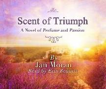 Cover-Bild zu The Scent of Triumph: A Novel of Perfume and Passion von Moran, Jan
