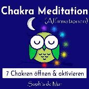 Cover-Bild zu Chakra Meditation (Affirmationen) - 7 Chakren öffnen & aktivieren (Audio Download) von Mar, Sophia de
