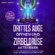 Cover-Bild zu Drittes Auge öffnen und Zirbeldrüse aktivieren (Audio Download) von Hinzfeldt, Yannic