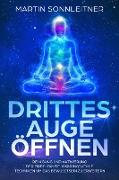 Cover-Bild zu Drittes Auge öffnen (Reinigung und Aktivierung der Zirbeldrüse, Wirkungsvolle Techniken um das Bewusstsein zu erweitern) (eBook) von Sonnleitner, Martin