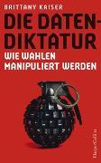 Cover-Bild zu Die Datendiktatur - Wie Wahlen manipuliert werden