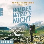 Cover-Bild zu Wilder wird's nicht - Auf der Suche nach Europas letzten Abenteuern (ungekürzt) (Audio Download) von Winkelmann, Andreas