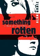Cover-Bild zu Something Rotten von Gratz, Alan M.
