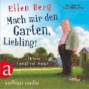 Cover-Bild zu Mach mir den Garten, Liebling! (Audio Download) von Berg, Ellen