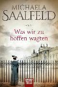 Cover-Bild zu Was wir zu hoffen wagten von Saalfeld, Michaela