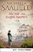Cover-Bild zu Als wir im Regen tanzten (eBook) von Saalfeld, Michaela