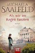 Cover-Bild zu Als wir im Regen tanzten von Saalfeld, Michaela