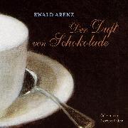 Cover-Bild zu Der Duft von Schokolade (Audio Download) von Arenz, Ewald