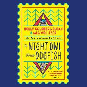 Cover-Bild zu To Night Owl From Dogfish von Sloan, Holly Goldberg