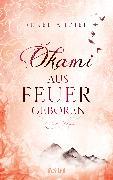Cover-Bild zu Okami - Aus Feuer geboren (eBook) von Ahdieh, Renée