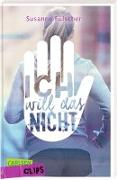 Cover-Bild zu Carlsen Clips: Ich will das nicht! von Fülscher, Susanne