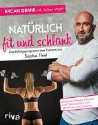 Cover-Bild zu Natürlich fit und schlank - Das Erfolgsprogramm des Trainers von Sophia Thiel von Demir, Ercan