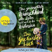 Cover-Bild zu Graf, Danielle: Das gewünschteste Wunschkind aller Zeiten treibt mich in den Wahnsinn - Das Geschwisterbuch (Ungekürzt) (Audio Download)
