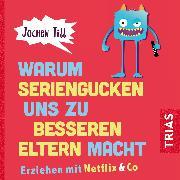 Cover-Bild zu Warum Seriengucken uns zu besseren Eltern macht (Audio Download) von Till, Jochen