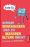 Cover-Bild zu Warum Seriengucken uns zu besseren Eltern macht (eBook) von Till, Jochen