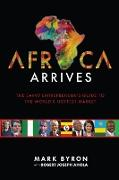 Cover-Bild zu Byron, Mark: Africa Arrives! - The Savvy Entrepreneur's Guide to The World's Hottest Market (eBook)