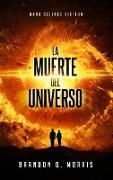 Cover-Bild zu Morris, Brandon Q.: La muerte del universo (La gran grieta, #1) (eBook)