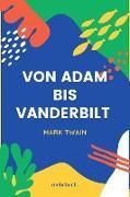 Cover-Bild zu Twain, Mark: Von Adam bis Vanderbilt (eBook)