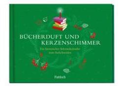 Cover-Bild zu Pattloch Verlag: Bücherduft und Kerzenschimmer. Ein literarischer Adventskalender zum Aufschneiden