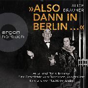 Cover-Bild zu Brauner, Alice: Also dann in Berlin ... - Artur und Maria Brauner - Eine Geschichte vom Überleben, von großem Kino und der Macht der Liebe (Ungekürzt) (Audio Download)